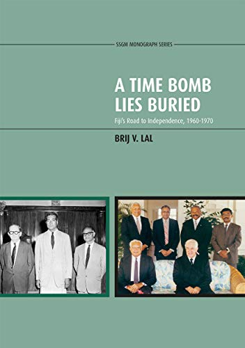 A Time Bomb Lies Buried: Fiji's Road to Independence, 1960-1970 (9781921313608) by Lal, Brij V
