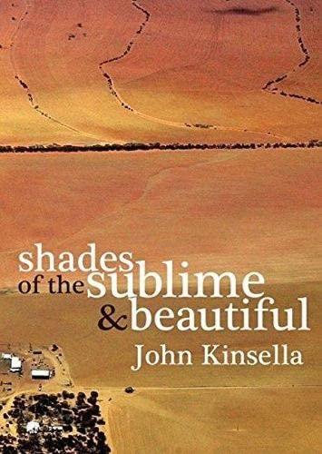 Shades Of The Sublime And Beautiful (Paperback): John Kinsella