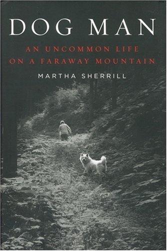 9781921372445: Dog Man: An Uncommon Life on a Faraway Mountain