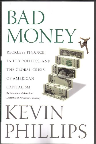 9781921372711: Bad Money: Reckless Finance, Failed Politics, and the Global Crisis of American Capitalism[ BAD MONEY: RECKLESS FINANCE, FAILED POLITICS, AND THE GLOBAL CRISIS OF AMERICAN CAPITALISM ] By Phillips, Kevin ( Author )Mar-31-2009 Paperback