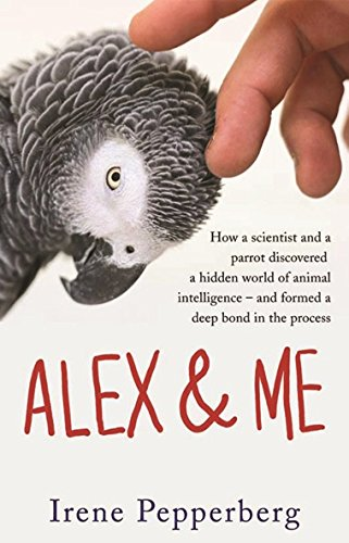9781921372728: Alex & Me: how a scientist and a parrot discovered a hidden world of animal intelligence - and formed a deep bond in the process