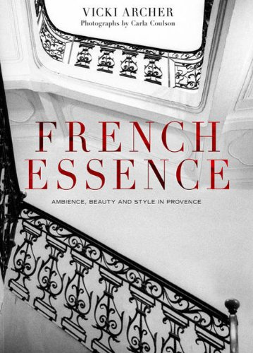 French Essence: Ambience, Beauty & Style In Provence: Archer, Vicki