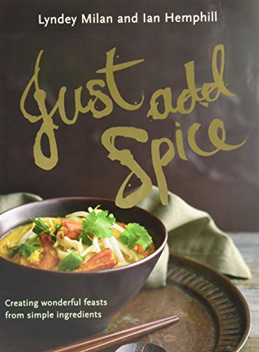 9781921382109: Just Add Spice: Creating Wonderful Feasts from Simple Ingredients