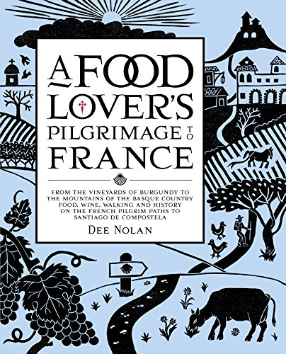 A Food Lover's Pilgrimage to France: From the Vineyards of Burgundy to the Mountains of the ...