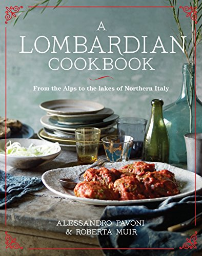 A Lombardian Cookbook: From the Alps to the Lakes of Northern Italy: Pavoni, Alessandro