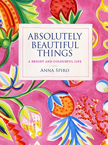 Absolutely Beautiful Things (Hardcover): Anna Spiro