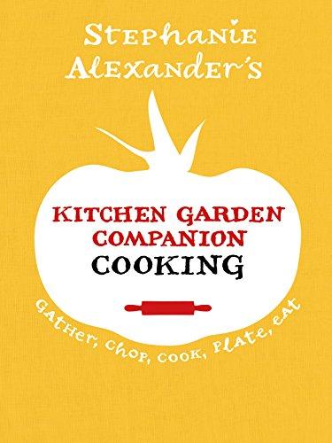 Stephanie Alexander's Kitchen Garden Companion: Cooking -: Stephanie Alexander