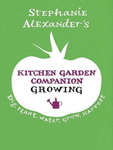 Kitchen Garden Companion: Growing: Dig, Plant, Water,: Stephanie Alexander
