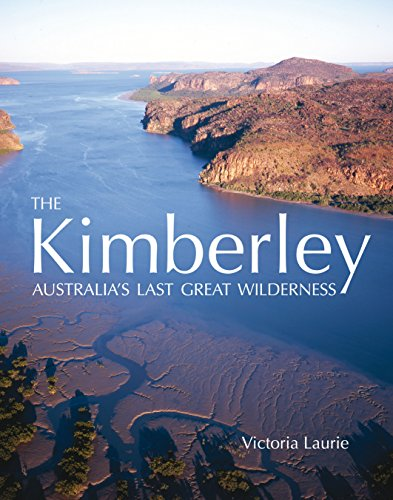 The Kimberley: Australia's Last Great Wilderness (192140132X) by Laurie, Victoria