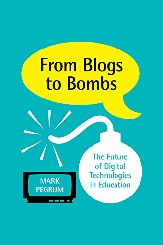 From Blogs to Bombs: The Future of Digital Technologies in Education: Pegrum, Mark
