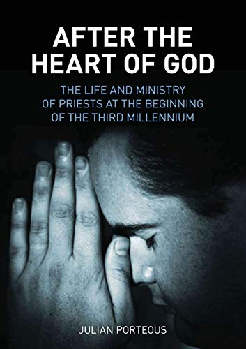 After the Heart of God: The Life and Ministry of Priests at the Beginning of the Third Millennium: ...