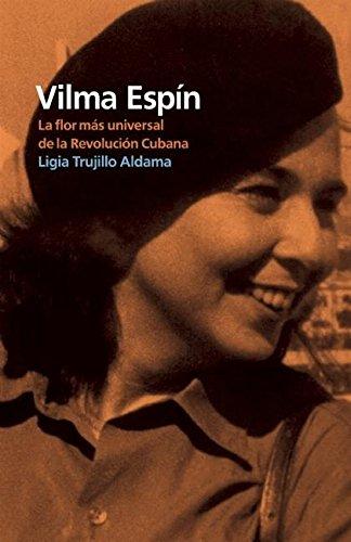Vilma Espín. La flor más universal de la Revolución Cubana.: Trujillo Aldama, ...