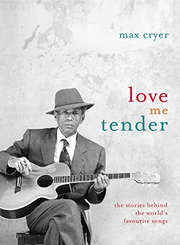 Love Me Tender: the Stories Behind the World's Favourite Songs: Max Cryer