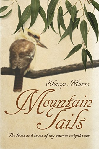 Mountain Tails: the Lives and Loves of My Animal Neighbours: Munro, Sharyn (Sharyn Therese)