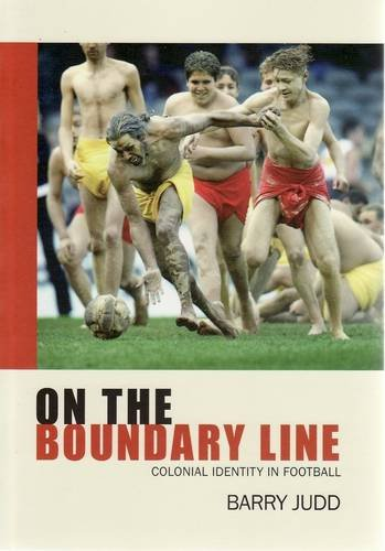 Australian Game, Australian Identity: Colonial Identity in Football: Judd, Barry