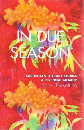 In Due Season: Australian Literary Studies 1957 - 2008: a Personal Memoir: Heseltine, Harry