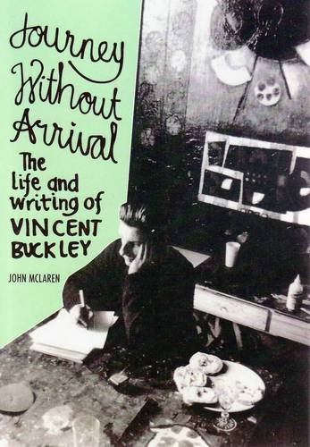 Journey without Arrival: the Life and Writing of Vincent Buckley: McLaren, John