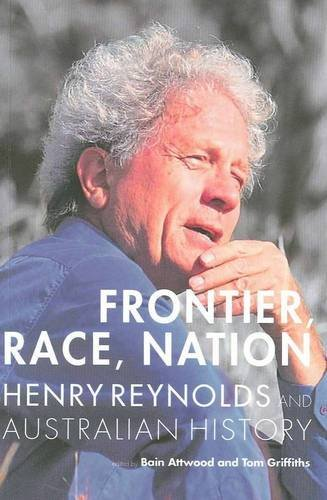 9781921509445: Frontier, Race, Nation: Henry Reynolds and Australian History 2016 Reprint