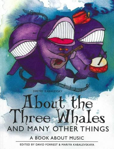 About the Three Whales and Many Other Things: A Book About Music: Kabalevsky, Dmitry Borisovich