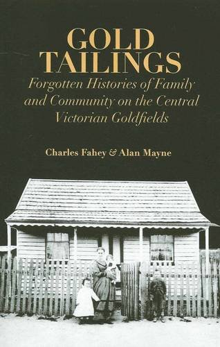 Gold Tailings: Forgotten History of Family and Community on the Central Victorian Goldfields: Fahey...