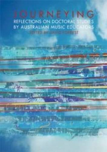 Journeying: Reflections on Doctoral Studies by Australian Music Educators: Forrest, David