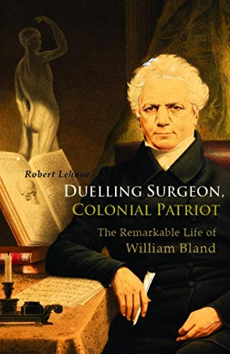 Duelling Surgeon, Colonial Patriot: The Remarkable Life of William Bland: Lehane, Robert