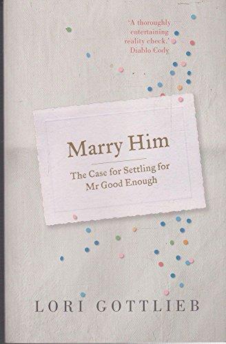 9781921520983: Marry Him - The Case for Settling For Mr Good Enough