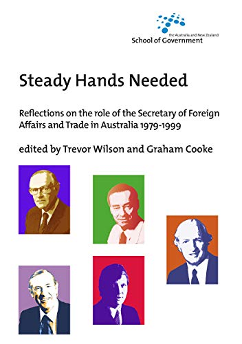 Steady Hands Needed: Reflections on the role of the Secretary of Foreign Affairs and Trade in Australia 1979-1999 (1921536128) by Wilson, Trevor; Cooke, Graham