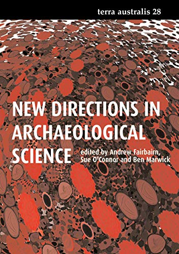 New Directions in Archaeological Science: Andrew Fairbairn, Sue O'Connor, Ben Marwick (editors)