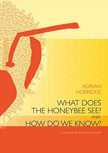 9781921536984: What does the honeybee see? And how do we know?: A critique of scientific reason