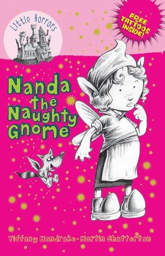 Nanda the Naughty Gnome (Little Horrors): Tiffany Mandrake; Illustrator-Martin