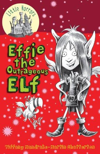 Effie the Outrageous Elf (Little Horrors): Tiffany Mandrake; Illustrator-Martin