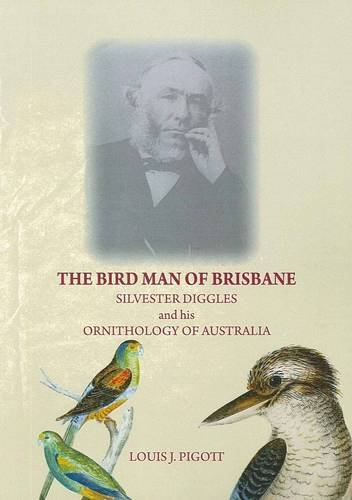9781921555626: The Bird Man of Brisbane: Silvester Diggles and His Ornithol