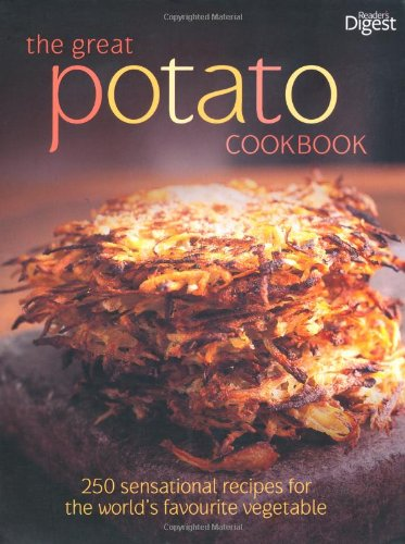 The Great Potato Cookbook: 250 Sensational Recipes for the World's Favourite Vegetable (1921569352) by Reader's Digest