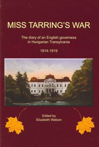 9781921586200: Miss Tarring's War: The Diary of an English Governess in Hungarian Transylvania 1914-18