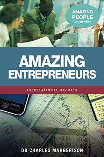 Amazing Entrepreneurs (Amazing People Worldwide - Inspirational Stories): Charles Margerison