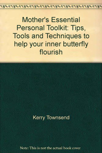 9781921632006: Mother's Essential Personal Toolkit: Tips, Tools and Techniques to help your inner butterfly flourish
