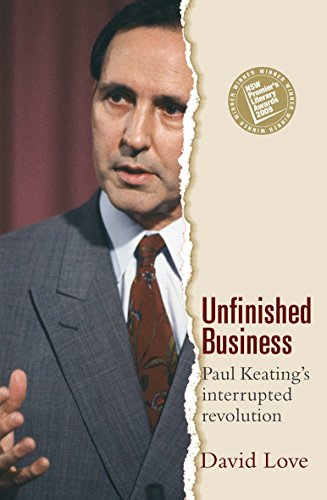 Unfinished Business: Paul Keating's Interrupted Revolution (1921640146) by Love, David