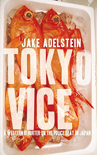 9781921640285: TOKYO VICE: AN AMERICAN REPORTER ON THE POLICE BEAT IN JAPAN By Adelstein, Jake (Author) Paperback on 05-Oct-2010