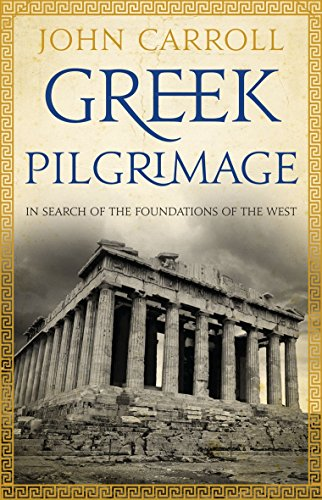 Greek Pilgrimage: In Search of the Foundations of the West: Carroll, John