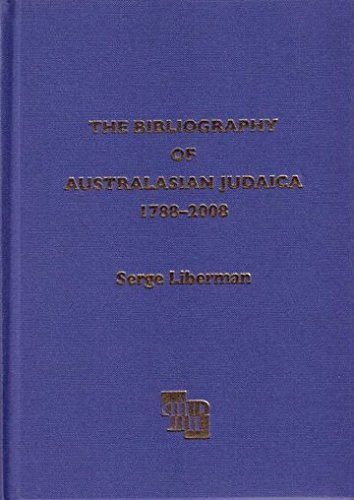 The Bibliography of Australasian Judaica 1788-2008 (Hardcover): Serge Liberman