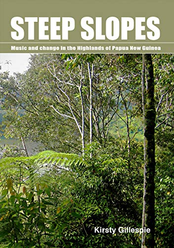 Steep Slopes: Music and Change in the Highlands of Papua New Guinea: Gillespie, Kirsty