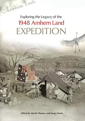 Exploring the Legacy of the 1948 Arnhem Land Expedition: Martin Thomas, Margo Neale (editors)