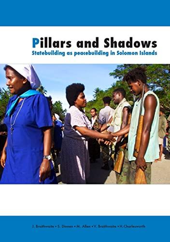 Pillars and Shadows: Statebuilding as peacebuilding in Solomon Islands (1921666781) by John Braithwaite; Sinclair Dinnen; Matthew Allen; Valerie Braithwaite; Hilary Charlesworth