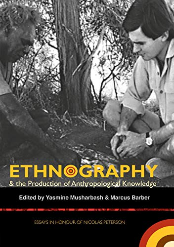 Ethnography & the Production of Anthropological Knowledge: Essays in Honour of Nicolas Peterson...