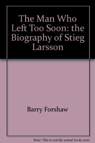 9781921667572: The Man Who Left Too Soon The Biography of Stieg Larsson