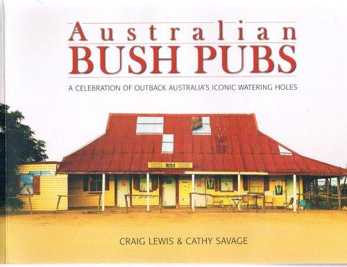 Australian Bush Pubs: A Celebration of Australias: Craig Lewis and