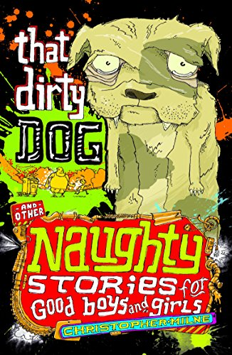 That Dirty Dog (Naughty Stories for Good Boys and Girls): Milne, Christopher