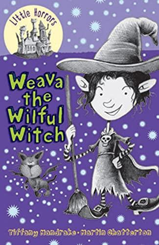 Weava the Wilful Witch (Little Horrors): Tiffany Mandrake, Martin