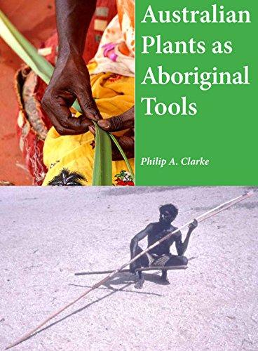 Australian Plants as Aboriginal Tools: Clarke, Phillip A